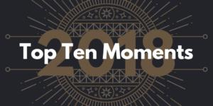 Top Ten Moments of 2018
