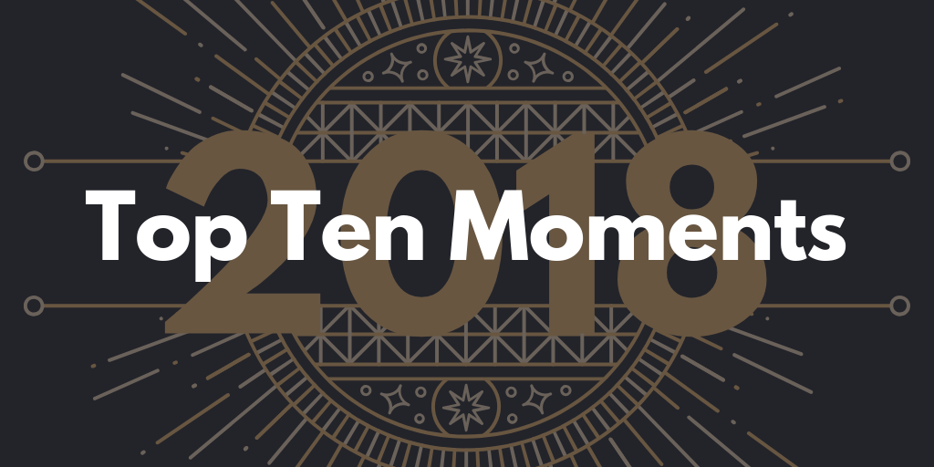 Top Ten Moments of 2018